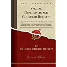 Special Diplomatic and Consular Reports: Prepared for the Use of Committee on the Merchant Marine and Fisheries, in Answer to Instructions From the ... Steamship Lines Engaged in the Foreign Carry