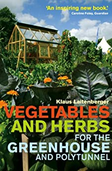 Vegetables and Herbs for the Greenhouse and Polytunnel by [Laitenberger, Klaus]