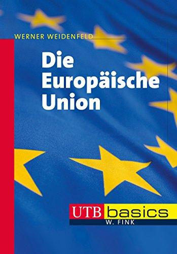 Die Europäische Union: Akteure – Prozesse – Herausforderungen (utb basics, Band 3998)