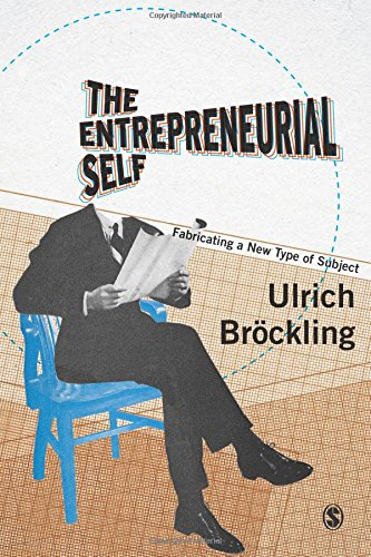 The Entrepreneurial Self: Fabricating a New Type of Subject por Ulrich Bröckling