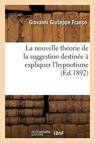 La nouvelle théorie de la suggestion destinée à expliquer l'hypnotisme