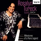 Milestones of a Piano Legend: Rosalyn Tureck Plays Bach, Vol. 4