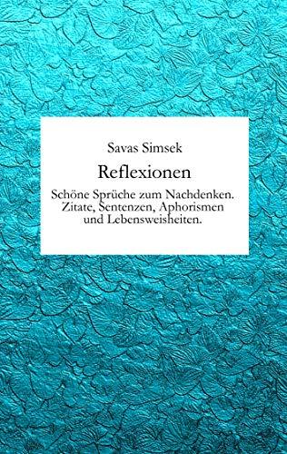 Reflexionen: Schöne Sprüche zum Nachdenken. Zitate, Sentenzen, Aphorismen und Lebensweisheiten.