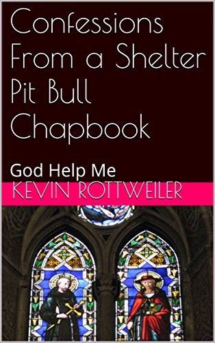 Confessions From a Shelter Pit Bull Chapbook: God Help Me (English Edition) -