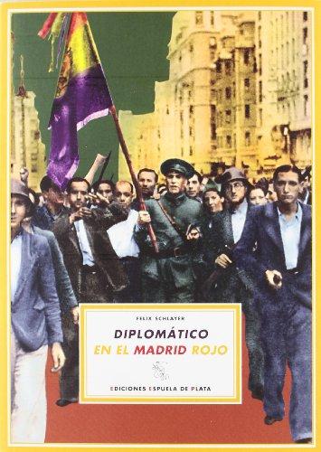 Diplomatico En El Madrid Rojo (España en Armas) por Felix Schlayer