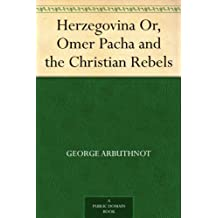 Herzegovina Or, Omer Pacha and the Christian Rebels (English Edition)