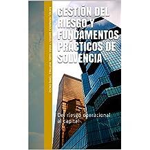 Gestión del riesgo y fundamentos prácticos de solvencia: Del riesgo operacional al capital (Finanzas nº 1) (Spanish Edition)