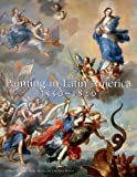 Painting in Latin America, 1550-1820, from Conquest to Independence