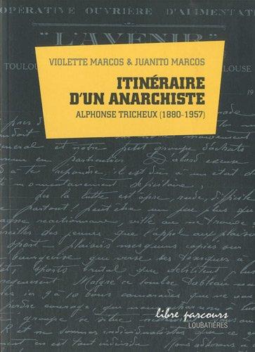 Itinéraire d'un anarchiste: Alphonse Tricheux (1880-1957)