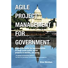 Agile Project Management for Government: Leadership skills for implementation of large-scale public sector projects in months, not years