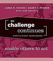 The Challenge Continues: Enable Others to Act Participant Workbook (J-B Leadership Challenge: Kouzes/Posner)