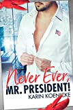 Never ever, Mr.President!