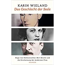 Das Geschlecht der Seele: Hugo von Hofmannsthal, Bert Brecht und die Erscheinung der modernen Frau