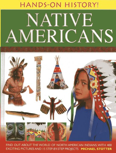 Hands-on History! Native Americans: Find Out About the World of North American Indians, with 400 Exciting Pictures and 15 Step-by-step Projects