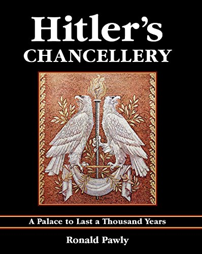 Hitler's Chancellery: A Palace to Last a Thousand Years