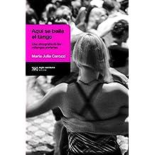 Aquí se baila el tango: Una etnografía de las milongas porteñas