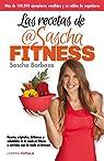Las recetas de Sascha Fitness: Recetas originales, deliciosas y saludables de la coach en fitness y nutrición más de moda en internet ) par Barboza  Sascha