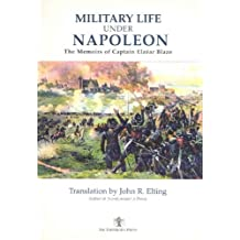 Military Life Under Napoleon: The Memoirs of Captain Elzear Blaze