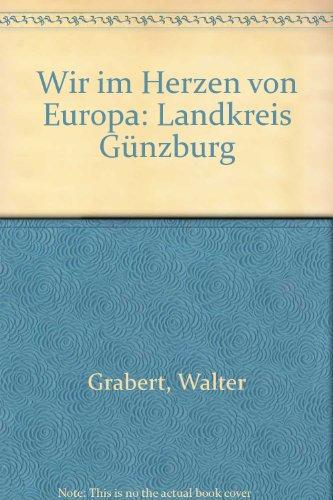 Wir im Herzen von Europa: Landkreis Günzburg