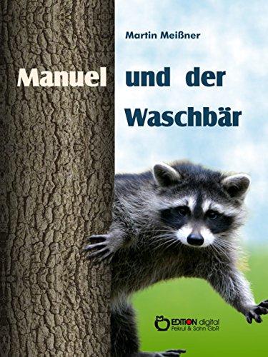 46a9cd53759b76 Manuel und der Waschbär eBook  Martin Meißner  Amazon.de  Kindle-Shop