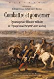 Combattre et gouverner : Dynamiques de l'histoire militaire de l'époque moderne (XVIIe-XVIIIe siècles)