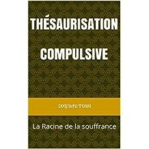 Thésaurisation Compulsive : La Racine de la souffrance (French Edition)