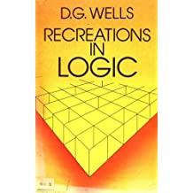 Recreations in Logic by D.G. Wells (1980-06-01)