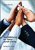 Hochleistung im Team durch Dialog: Studie zur Rekonstruktion entwicklungsrelevanter Aspekte im Führungshandeln unter besonderer Berücksichtigung einer ... und Weiterbildung in Forschung und Praxis)