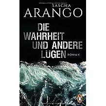 Die Wahrheit und andere Lügen: Roman