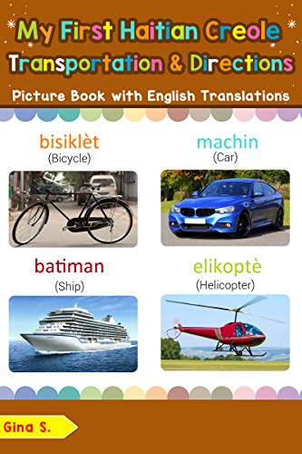 My First Haitian Creole Transportation & Directions Picture Book: Bilingual Early Learning & Easy Teaching Haitian Creole Books for Kids (Teach & Learn ... for Children Book 14) (English Edition)