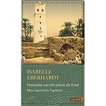 Nomadin war ich schon als Kind: Mein algerisches Tagebuch (Die kühne Reisende)