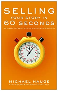 Selling Your Story in 60 Seconds: The Guaranteed Way to Get Your Screenplay or Novel Read von [Hauge, Michael]