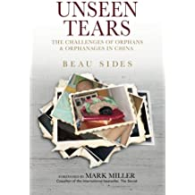 Unseen Tears: The Challenges of Orphans and Orphanages in China (Cultural Crossroads)