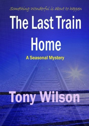 The Last Train Home by Tony Wilson (2014-01-08)
