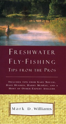 Freshwater Fly Fishing Tips from the Pros by Mark D. Williams (1998-06-09)