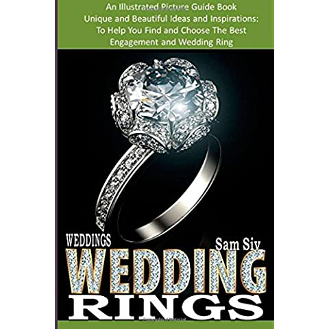 Wedding Rings: An Illustrated Picture Guide Book; Unique and Beatiful Ideas and Inspirationsto Help You Find and Choose the Best Engagement and Wedding Ring: Volume 9