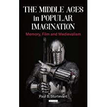 The Middle Ages in Popular Imagination: Memory, Film and Medievalism (Library of Medieval Studies)