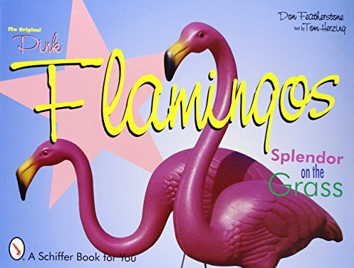 The Original Pink Flamingos: Splendor on the Grass by Don Featherstone (2007-07-01)