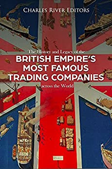 The History And Legacy Of The British Empire's Most Famous Trading Companies Across The World by Amazon