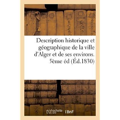 Description historique et géographique de la ville d'Alger et de ses environs. 5ème éd