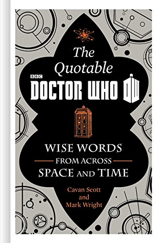 The Official Quotable Doctor Who: Wise Words from Across Space and Time por Cavan Scott