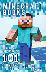 Minecraft: Minecraft Books: Minecraft Handbook Of 101 Stunning Secrets You Need To Know!(An Unofficial Guide) (Minecraft books, minecraft pocket edition, ... minecraft free books, minecraft diary,)