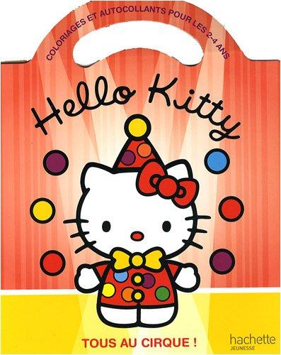 Hello Kitty tous au cirque ! : Coloriages et autocollants