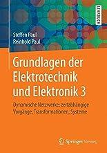 Grundlagen der Elektrotechnik und Elektronik 3: Dynamische Netzwerke: zeitabhängige Vorgänge, Transformationen, Systeme hier kaufen