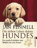 Die sieben Leben deines Hundes: Der große Leitfaden vom Welpen bis zum Senior - Jan Fennell