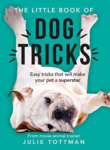 The Little Book of Dog Tricks: Easy tricks that will give your pet the spotlight they deserve por Julie Tottman