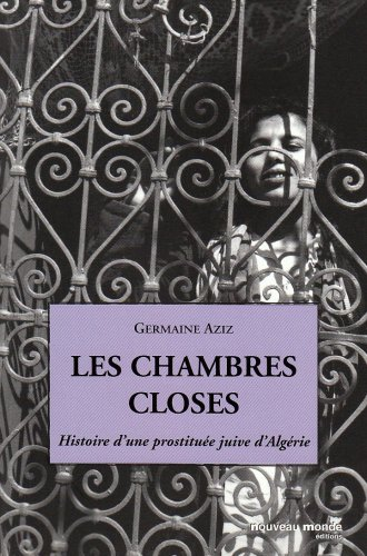 Les chambres closes : Histoire d'une prostituée juive d'Algérie par Germaine Aziz