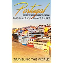 Portugal: Portugal Travel Guide: The 30 Best Tips For Your Trip To Portugal - The Places You Have To See (Portugal Travel, Lisbon, Porto, Madeira, Lagos Book 1) (English Edition)