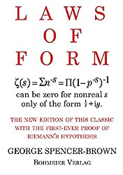 Laws of Form: The new edition of this classic with the first-ever proof of Riemans hypothesis by George Spencer-Brown (2008-12-24)