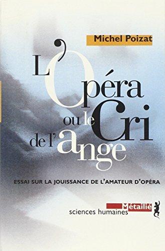 L'Opéra ou le cri de l'ange : Essai sur la jouïssance de l'amateur d'opéra